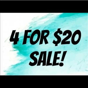 4 for $20 SALE!!!